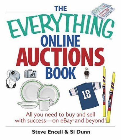 The Everything Online Auctions Book: All You Need to Buy and Sell with Success--On eBay and Beyond! 9781593375829