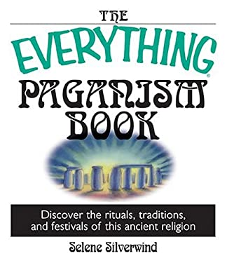 The Everything Paganism Book: Discover the Rituals, Traditions, and Festivals of This Ancient Religion 9781593371180