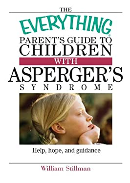 The Everything Parent's Guide to Children with Asperger's Syndrome: Help, Hope, and Guidance 9781593371531