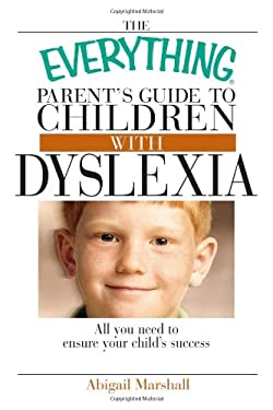 The Everything Parent's Guide to Children with Dyslexia: All You Need to Ensure Your Child's Success 9781593371357