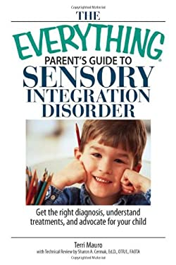 The Everything Parent's Guide to Sensory Integration Disorder: Get the Right Diagnosis, Understand Treatments, and Advocate for Your Child 9781593377144