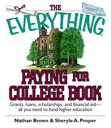 The Everything Paying for College Book: Grants, Loans, Scholarships, and Financial Aid -- All You Need to Fund Higher Education 9781593373009
