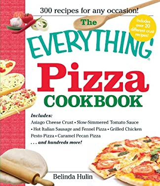 The Everything Pizza Cookbook: 300 Crowd-Pleasing Slices of Heaven! 9781598692594