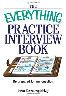 The Everything Practice Interview Book: Be Prepared for Any Question 9781593371333