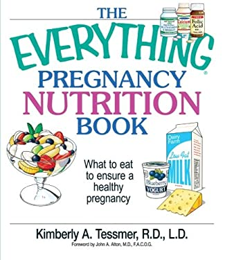 The Everything Pregnancy Nutrition Book: What to Eat to Ensure a Healthy Pregnancy 9781593371517
