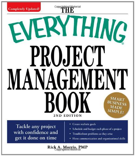 The Everything Project Management Book: Tackle Any Project with Confidence and Get It Done on Time 9781598696356