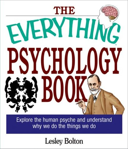 The Everything Psychology Book: Explore the Human Psyche and Understand Why We Do the Things We Do 9781593370565