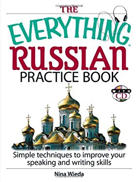 The Everything Russian Practice Book: Simple Techniques to Improve Your Speaking and Writing Skills [With CD] 9781593377243