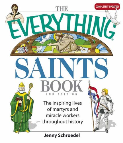The Everything Saints Book: The Inspiring Lives of Martyrs and Miracle Workers Throughout History 9781598692655