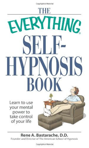 The Everything Self-Hypnosis Book: Learn to Use Your Mental Power to Take Control of Your Life 9781598698350