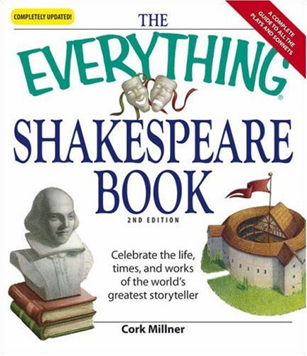The Everything Shakespeare Book: Celebrate the Life, Times and Works of the World's Greatest Storyteller 9781598694536