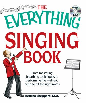 The Everything Singing Book with CD: From Mastering Breathing Techniques to Performing Live All You Need to Hit the Right Notes