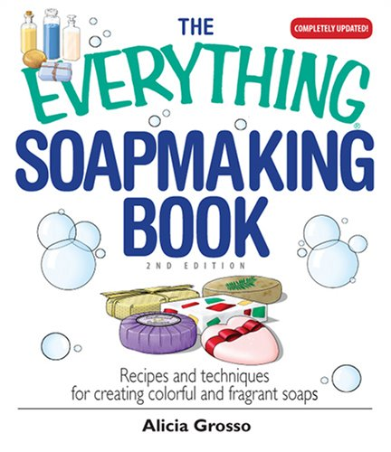 The Everything Soapmaking Book: Recipes and Techniques for Creating Colorful and Fragrant Soaps 9781598692297