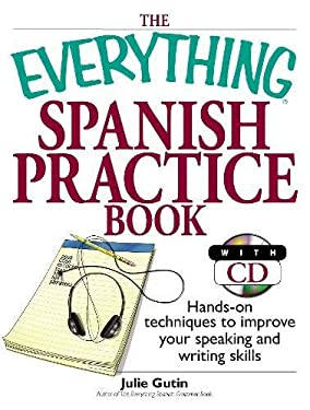 The Everything Spanish Practice Book: Hands-On Techniques to Improve Your Speaking and Writing Skills [With CD] 9781593374341