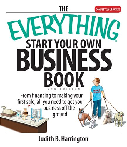 The Everything Start Your Own Business Book: From Financing Your Project to Making Your First Sale, All You Need to Get Your Business Off the Ground 9781593376611