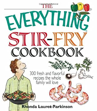 The Everything Stir-Fry Cookbook: 300 Fresh and Flavorful Recipes the Whole Family Will Love 9781598692426