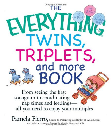The Everything Twins, Triplets, and More Book: From Seeing the First Sonogram to Coordinating Nap Times and Feedings -- All You Need to Enjoy Your Mul 9781593373269