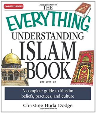 The Everything Understanding Islam Book: A Complete Guide to Muslim Beliefs, Practices, and Culture 9781598698671