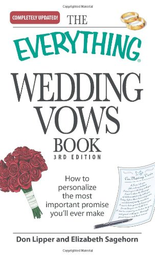 The Everything Wedding Vows Book: How to Personalize the Most Important Promise You'll Ever Make 9781598698619