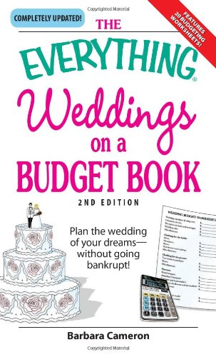The Everything Weddings on a Budget Book: Plan the Wedding of Your Dreams--Without Going Bankrupt! 9781598694185