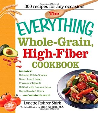 The Everything Whole-Grain, High-Fiber Cookbook: Delicious, Heart-Healthy Snacks and Meals the Whole Family Will Love