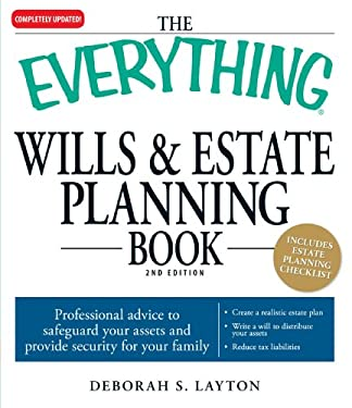 The Everything Wills & Estate Planning Book: Professional Advice to Safeguard Your Assests and Provide Security for Your Family 9781598698312