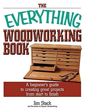The Everything Woodworking Book: A Beginner's Guide to Creating Great Projects from Start to Finish 9781593371234