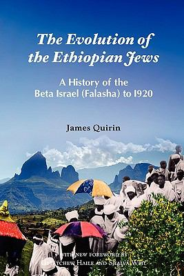 The Evolution of the Ethiopian Jews: A History of the Beta Israel (Falasha) to I920 9781599070469