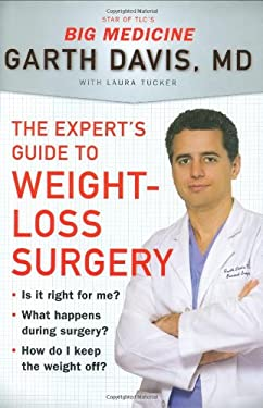 The Expert's Guide to Weight-Loss Surgery: Is It Right for Me? What Happens During Surgery? How Do I Keep the Weight Off? 9781594630521