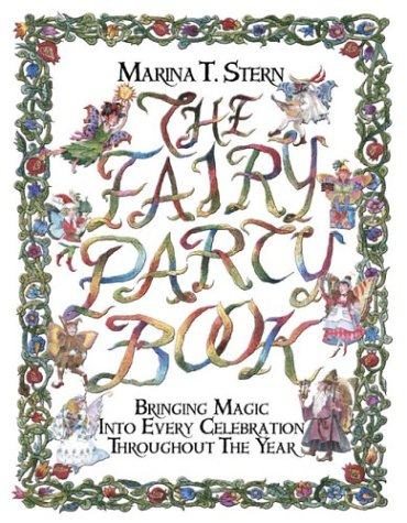 The Fairy Party Book: Bringing Magic Into Every Celebration Throughout the Year 9781590030547