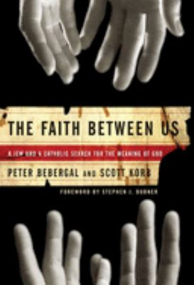 The Faith Between Us: A Jew and a Catholic Search for the Meaning of God 9781596911437