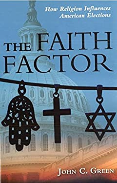 The Faith Factor: How Religion Influences American Elections 9781597974301