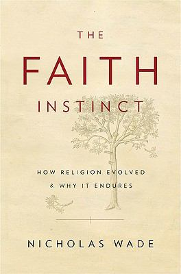 The Faith Instinct: How Religion Evolved and Why It Endures 9781594202285