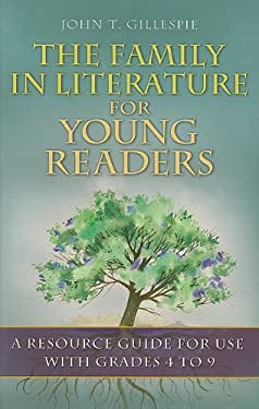 The Family in Literature for Young Readers: A Resource Guide for Use with Grades 4 to 9 9781591589150