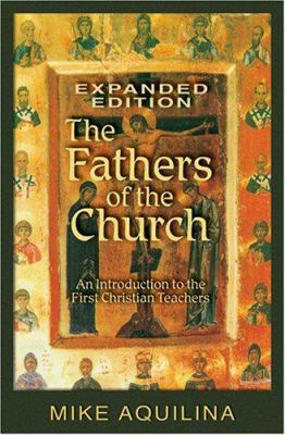 The Fathers of the Church: An Introduction to the First Christian Teachers 9781592762453