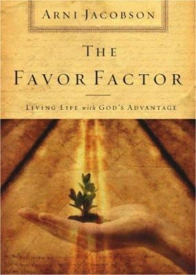 The Favor Factor: Living Life with God's Advantage 9781599790985