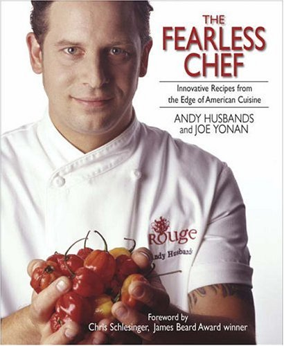 The Fearless Chef: Innovative Recipes from the Edge of American Cuisine 9781593370923