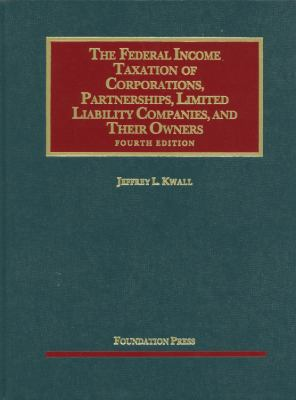 The Federal Income Taxation of Corporations, Partnerships, Limited Liability Companies and Their Owners - 4th Edition