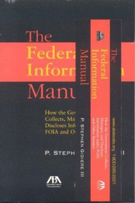The Federal Information Manual: How the Government Collects, Manages, and Discloses Information Under Foia and Other Statutes 9781590315798