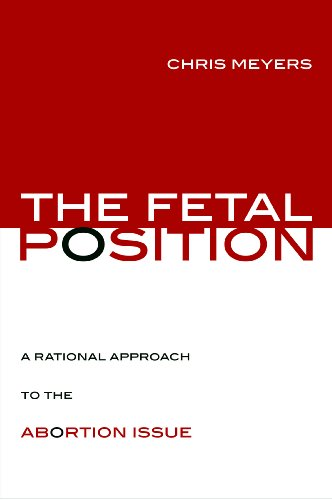 The Fetal Position: A Rational Approach to the Abortion Issue 9781591027683