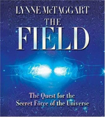 The Field: The Quest for the Secret Force of the Universe 9781591795629