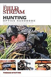 The Field & Stream Hunting Optics Handbook: An Expert's Guide to Riflescopes, Binoculars, Spotting Scopes, and Rangefinders