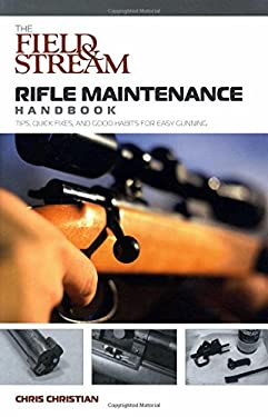 The Field & Stream Rifle Maintenance Handbook: Tips, Quick Fixes, and Good Habits for Easy Gunning 9781599210001