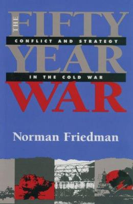 The Fifty-Year War: Conflict and Strategy in the Cold War 9781591142874