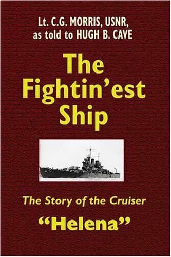 The Fightin'est Ship: The Story of the Cruiser Helena