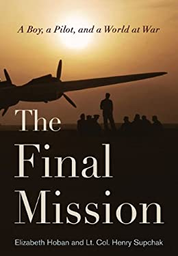 The Final Mission: A Boy, a Pilot, and a World at War