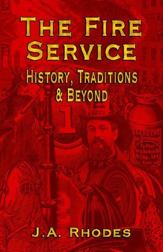 The Fire Service: History, Traditions & Beyond 9781591139546