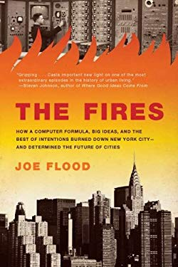 The Fires: How a Computer Formula Burned Down New York City--And Determined the Future of American Cities