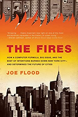 The Fires: How a Computer Formula, Big Ideas, and the Best of Intentions Burned Down New York City-And Determined the Future of C 9781594485060