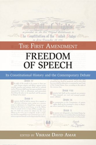 The First Amendment: Freedom of Speech: Its Constitutional History and the Contemporary Debate 9781591026327